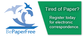 Be Paper Free. Tired of Paper? Register today for electronic correspondence